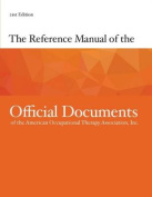 The Reference Manual of the Official Documents of the American Occupational Therapy Associations, Inc.
