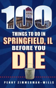 100 Things to Do in Springfield Before You Die