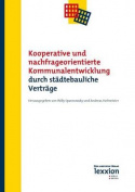 Kooperative Und Nachfrageorientierte Kommunalentwicklung Durch Stadtebauliche Vertrage [GER]