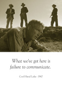 What we've got here is failure to communicate. Cool Hand Luke - Top 100 movie quotes posters - Hollywood movie quotes - top 100 movie quotes - A3 poster