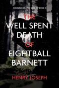 The Well Spent Death of Eightball Barnett