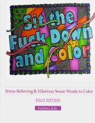 Sit the F*ck Down and Color (Bold Edition)