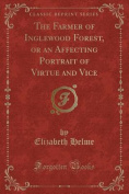The Farmer of Inglewood Forest, or an Affecting Portrait of Virtue and Vice