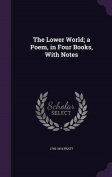 The Lower World; A Poem, in Four Books, with Notes