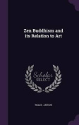 Zen Buddhism and Its Relation to Art