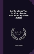 Odette; A Fairy Tale for Weary People. with 4 Illus. by Albert Buhrer