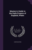 Masters's Guide to the Daily Prayers of England, Wales