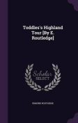 Toddles's Highland Tour [By E. Routledge]