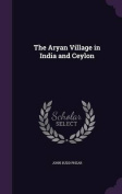 The Aryan Village in India and Ceylon