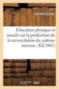 Education Physique Et Morale Sur La Production de La Sur-Excitation Du Systeme Nerveux  [FRE]