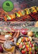 Veganes Gluck - Vegan BBQ - Leckere Vegane Grillrezepte [GER]