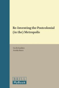 Re-Inventing the Postcolonial (in the) Metropolis
