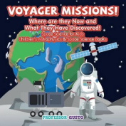 Voyager Missions! Where Are They Now and What They Have Discovered! - Space Science for Kids - Children's Astrophysics & Space Science Books
