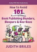 How to Avoid 101 Book Publishing Blunders, Bloopers & Boo-Boos