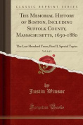 The Memorial History of Boston, Including Suffolk County, Massachusetts, 1630-1880, Vol. 4 of 4