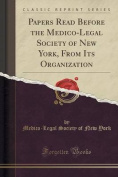 Papers Read Before the Medico-Legal Society of New York, from Its Organization