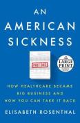 An American Sickness [Large Print]