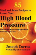 85 Meal and Juice Recipes to Lower Your High Blood Pressure
