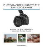 Photographer's Guide to the Sony Dsc-Rx10 III