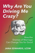 Why Are You Driving Me Crazy?