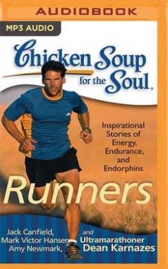 Chicken Soup for the Soul: Runners: 101 Inspirational Stories of Energy, Endurance, and Endorphins (Chicken Soup for the Soul)