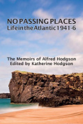 No Passing Places; Life in the Atlantic 1941-6 - The Memoirs of Alfred Hodgson