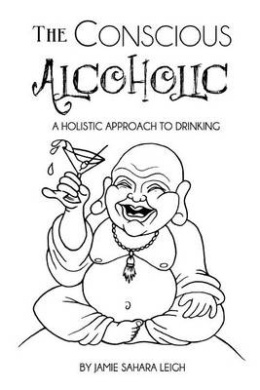 The Conscious Alcoholic: A Holistic Approach to Drinking