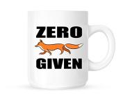 Zero Fox Given - Fun Novelty Tea/Coffee Mug/Cup - Great Gift Idea