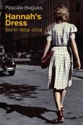 Hannah's Dress - Berlin 1904-2014