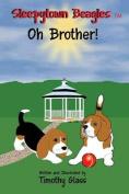Sleepytown Beagles Oh Brother!