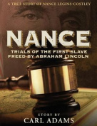 Nance: Trials of the First Slave Freed by Abraham Lincoln