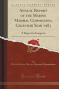Annual Report of the Marine Mammal Commission, Calendar Year 1983