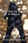 Waiting to Begin: A Memoir