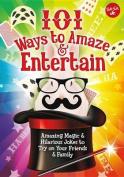 101 Ways to Amaze & Entertain