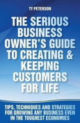 The Serious Business Owner's Guide to Creating & Keeping Customers for Life