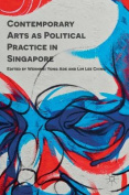 Contemporary Arts as Political Practice in Singapore