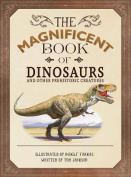 The Magnificent Book of Dinosaurs and Other Prehistoric Creatures
