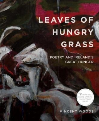 Leaves of Hungry Grass: Poetry and Ireland's Great Hunger: 2016