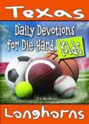 Daily Devotions for Die-Hard Kids Texas Longhorns