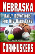Daily Devotions for Die-Hard Fans Nebraska Cornhuskers