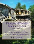 Psalm Hymns, Books 1, 2, & 3  : Dramatic, Contemplative, Singable, Recitable Psalms!