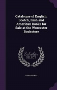 Catalogue of English, Scotch, Irish and American Books for Sale at the Worcester Bookstore