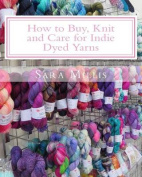 How to Buy, Knit and Care for Indie Dyed Yarns