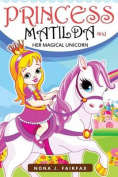 Princess Matilda and Her Magical Unicorn Book 1: Books for Kids