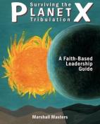 Surviving the Planet X Tribulation