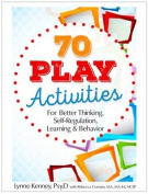 70 Play Activities for Better Thinking, Self-Regulation, Learning & Behavior