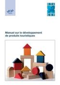 Manuel Sur Le Developpement de Produits Touristiques [FRE]