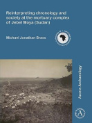 Reinterpreting Chronology and Society at the Mortuary Complex of Jebel Moya (Sudan)