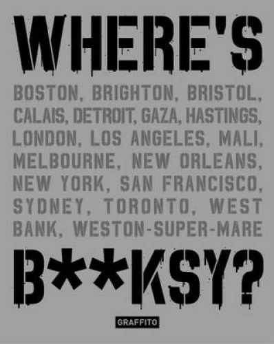 Where's B**ksy? Banksy's Greatest Works in Context by Xavier Tapies.