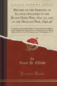 Record of the Services of Illinois Soldiers in the Black Hawk War, 1831-32, and in the Mexican War, 1846-48